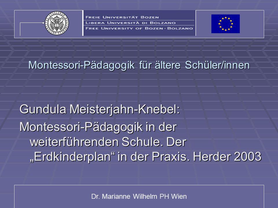 Dr. Marianne Wilhelm PH Wien Montessori-Pädagogik für ältere Schüler/innen Gundula Meisterjahn-Knebel: Montessori-Pädagogik in der weiterführenden Sch