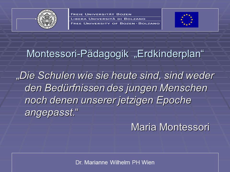 """Dr. Marianne Wilhelm PH Wien Montessori-Pädagogik """"Erdkinderplan"""" """"Die Schulen wie sie heute sind, sind weder den Bedürfnissen des jungen Menschen noc"""