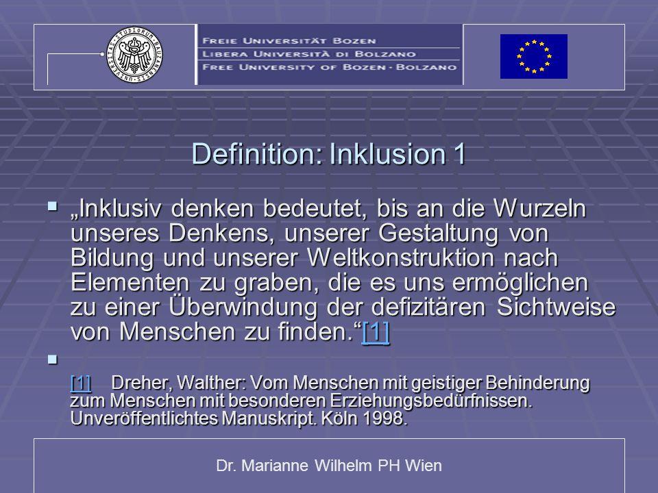 """Dr. Marianne Wilhelm PH Wien Definition: Inklusion 1  """"Inklusiv denken bedeutet, bis an die Wurzeln unseres Denkens, unserer Gestaltung von Bildung u"""