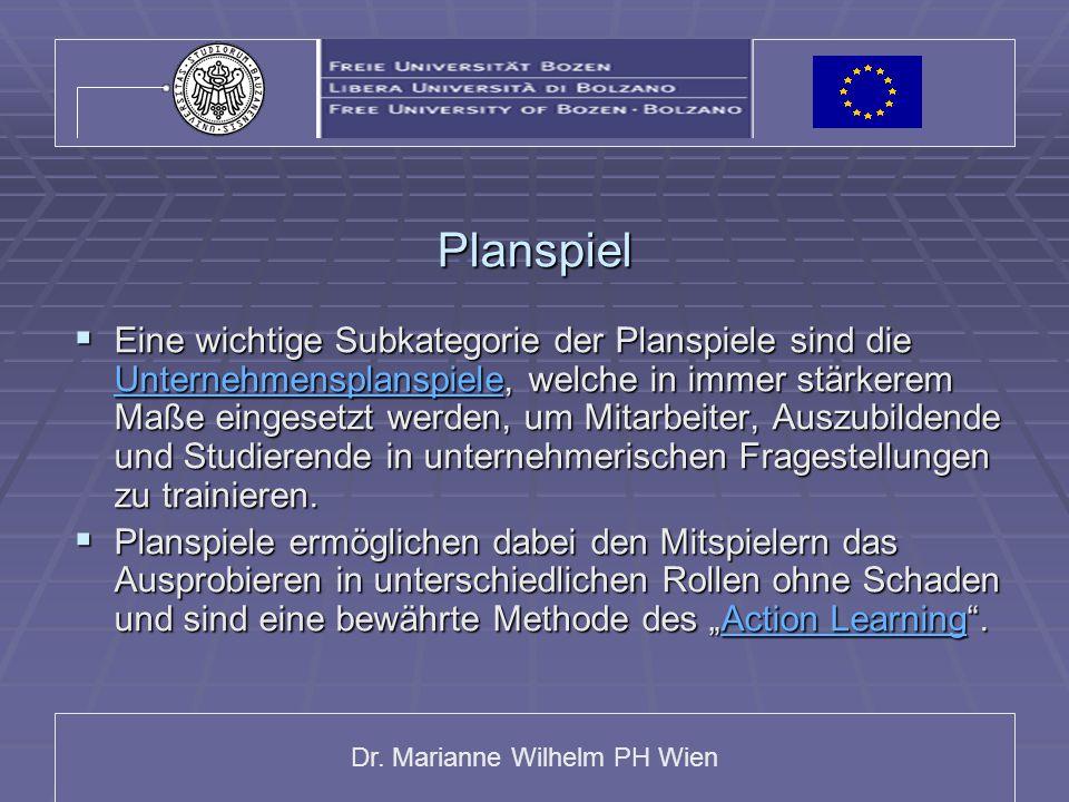 Dr. Marianne Wilhelm PH Wien Planspiel  Eine wichtige Subkategorie der Planspiele sind die Unternehmensplanspiele, welche in immer stärkerem Maße ein