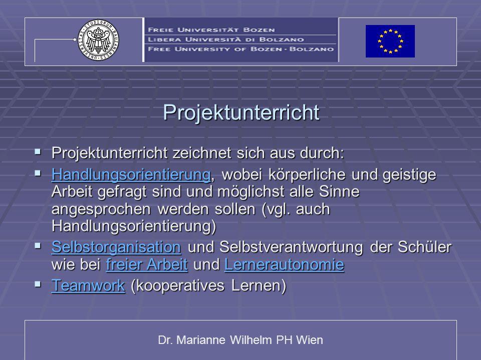 Dr. Marianne Wilhelm PH Wien Projektunterricht  Projektunterricht zeichnet sich aus durch:  Handlungsorientierung, wobei körperliche und geistige Ar