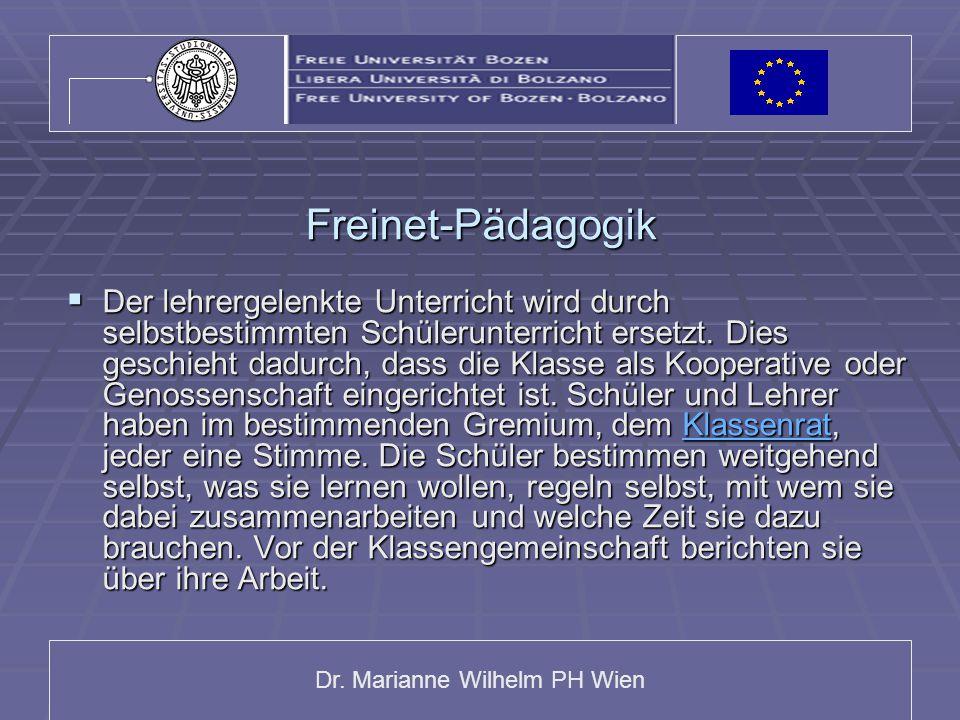 Dr. Marianne Wilhelm PH Wien Freinet-Pädagogik  Der lehrergelenkte Unterricht wird durch selbstbestimmten Schülerunterricht ersetzt. Dies geschieht d