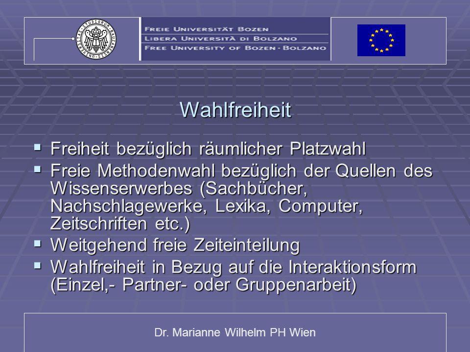 Dr. Marianne Wilhelm PH Wien Wahlfreiheit  Freiheit bezüglich räumlicher Platzwahl  Freie Methodenwahl bezüglich der Quellen des Wissenserwerbes (Sa