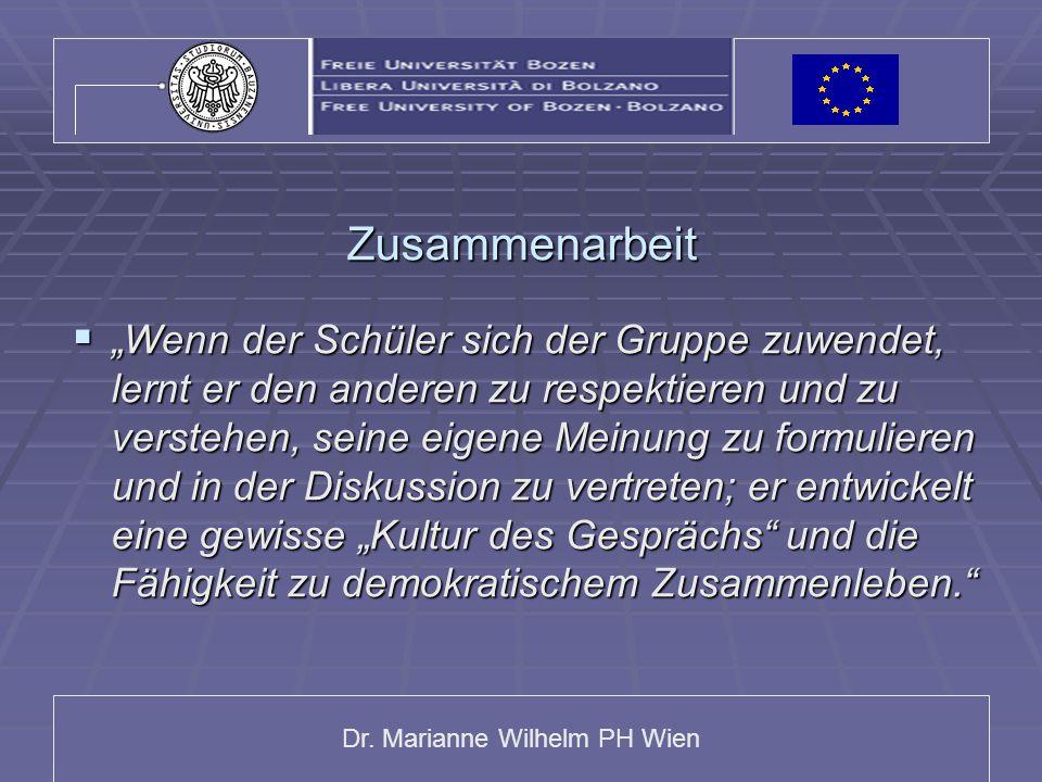 """Dr. Marianne Wilhelm PH Wien Zusammenarbeit  """"Wenn der Schüler sich der Gruppe zuwendet, lernt er den anderen zu respektieren und zu verstehen, seine"""