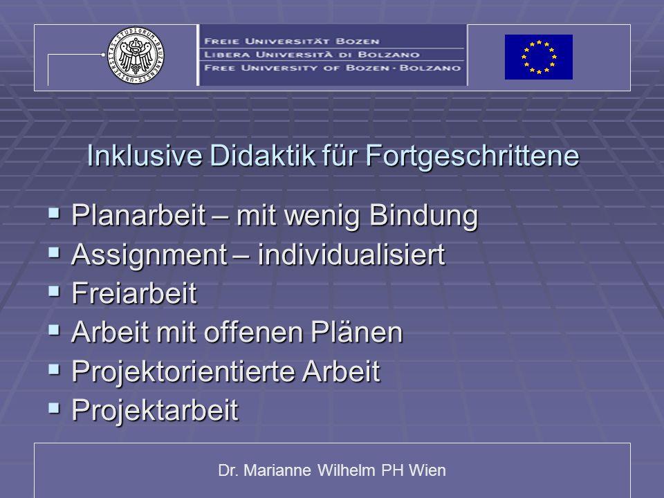 Dr. Marianne Wilhelm PH Wien Inklusive Didaktik für Fortgeschrittene  Planarbeit – mit wenig Bindung  Assignment – individualisiert  Freiarbeit  A