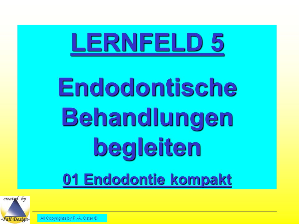 All Copyrights by P.-A.Oster ® Endodontie Was is n das???.