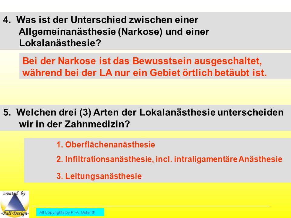All Copyrights by P.-A. Oster ® 4. Was ist der Unterschied zwischen einer Allgemeinanästhesie (Narkose) und einer Lokalanästhesie? Bei der Narkose ist