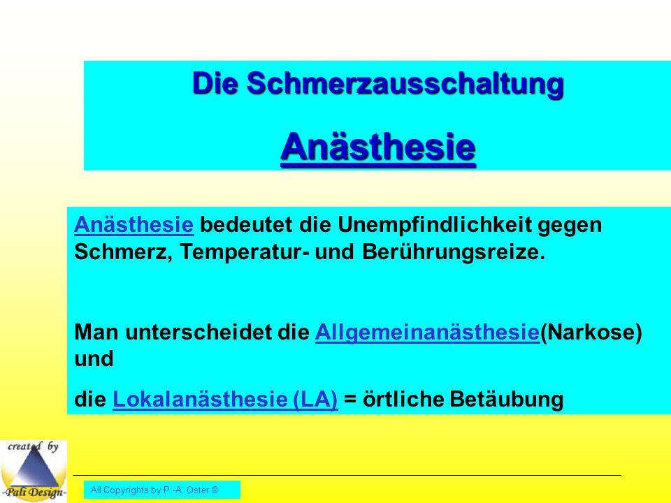 All Copyrights by P.-A. Oster ® Die Schmerzausschaltung Anästhesie Anästhesie bedeutet die Unempfindlichkeit gegen Schmerz, Temperatur- und Berührungs