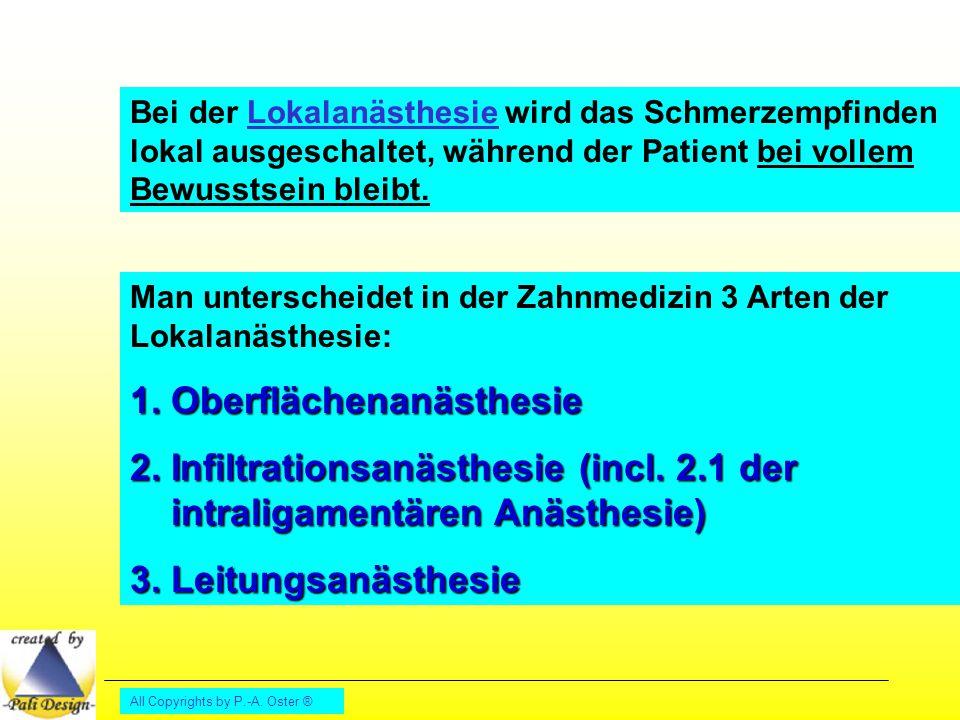 All Copyrights by P.-A. Oster ® Bei der Lokalanästhesie wird das Schmerzempfinden lokal ausgeschaltet, während der Patient bei vollem Bewusstsein blei