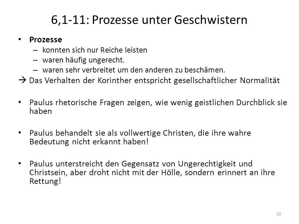 6,1-11: Prozesse unter Geschwistern Prozesse – konnten sich nur Reiche leisten – waren häufig ungerecht. – waren sehr verbreitet um den anderen zu bes