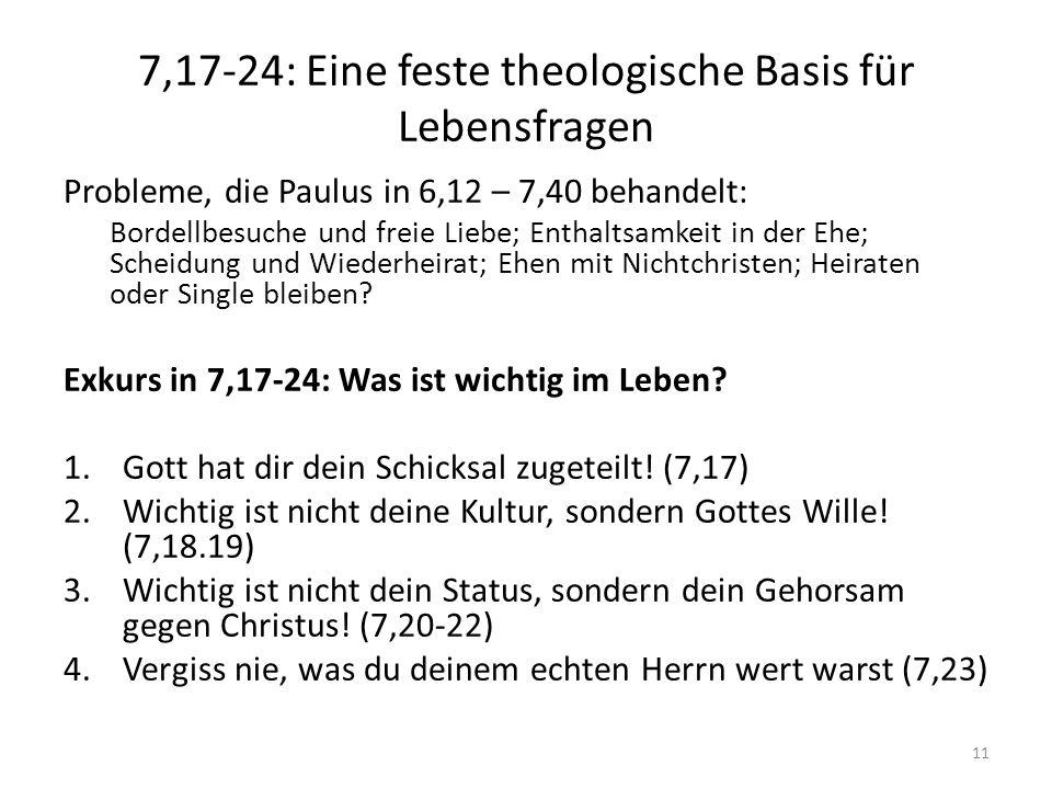 7,17-24: Eine feste theologische Basis für Lebensfragen Probleme, die Paulus in 6,12 – 7,40 behandelt: Bordellbesuche und freie Liebe; Enthaltsamkeit