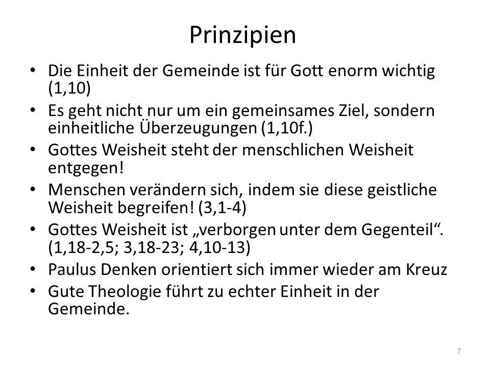 Prinzipien Die Einheit der Gemeinde ist für Gott enorm wichtig (1,10) Es geht nicht nur um ein gemeinsames Ziel, sondern einheitliche Überzeugungen (1