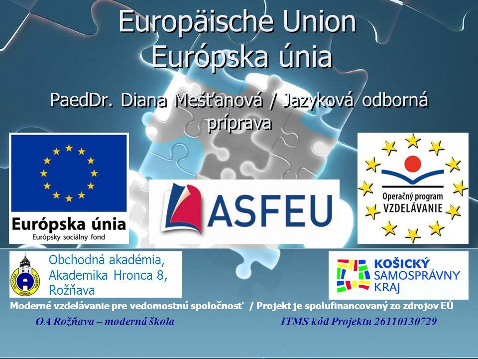 Europäische Union Európska únia Obchodná akadémia, Akademika Hronca 8, Rožňava PaedDr.