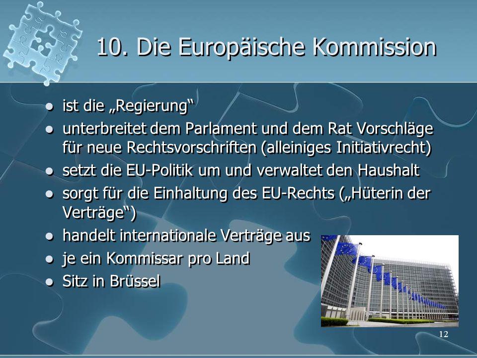 """10. Die Europäische Kommission ist die """"Regierung"""" unterbreitet dem Parlament und dem Rat Vorschläge für neue Rechtsvorschriften (alleiniges Initiativ"""