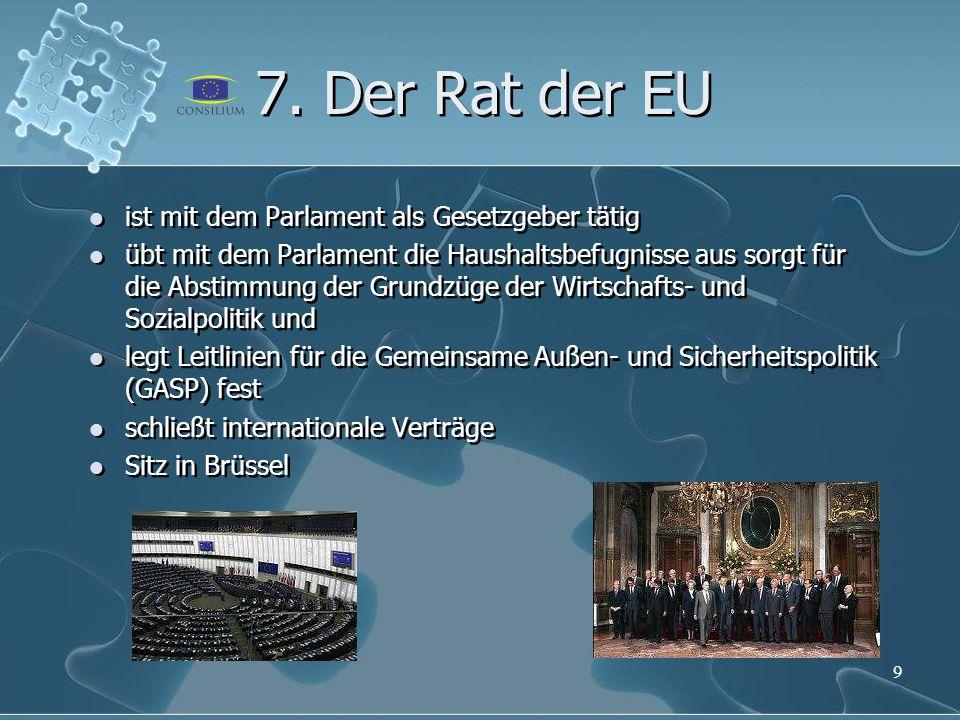 7. Der Rat der EU 9 ist mit dem Parlament als Gesetzgeber tätig übt mit dem Parlament die Haushaltsbefugnisse aus sorgt für die Abstimmung der Grundzü