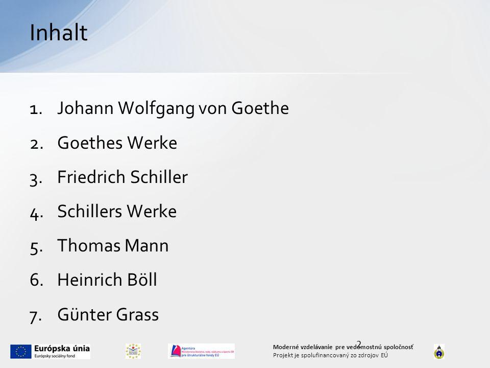 2 Moderné vzdelávanie pre vedomostnú spoločnosť Projekt je spolufinancovaný zo zdrojov EÚ Inhalt 1.Johann Wolfgang von Goethe 2.Goethes Werke 3.Friedrich Schiller 4.Schillers Werke 5.Thomas Mann 6.Heinrich Böll 7.Günter Grass
