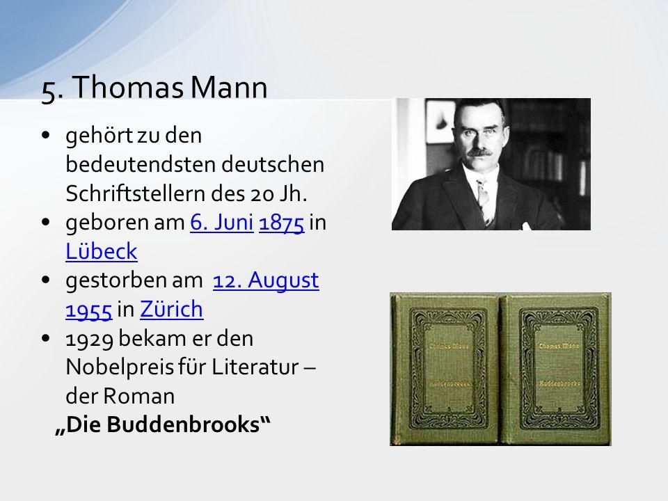 5. Thomas Mann gehört zu den bedeutendsten deutschen Schriftstellern des 20 Jh.