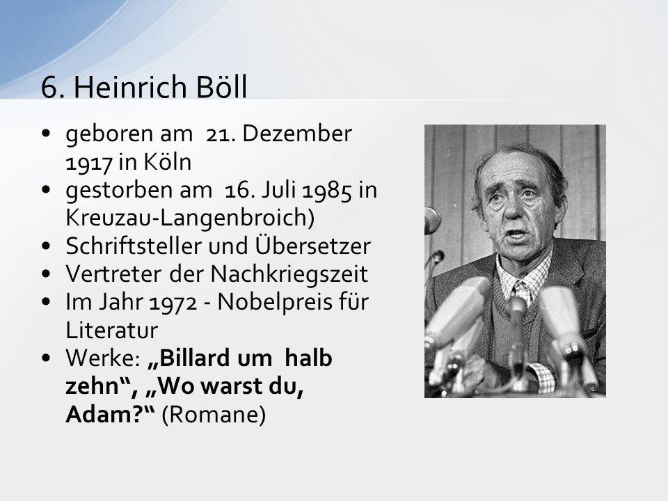 6. Heinrich Böll geboren am 21. Dezember 1917 in Köln gestorben am 16.