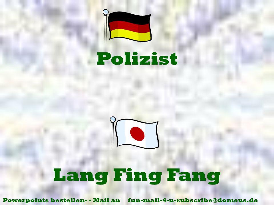 Powerpoints bestellen- - Mail an fun-mail-4-u-subscribe@domeus.de Lang Fing Fang Polizist