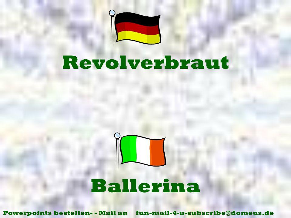 Powerpoints bestellen- - Mail an fun-mail-4-u-subscribe@domeus.de Ballerina Revolverbraut