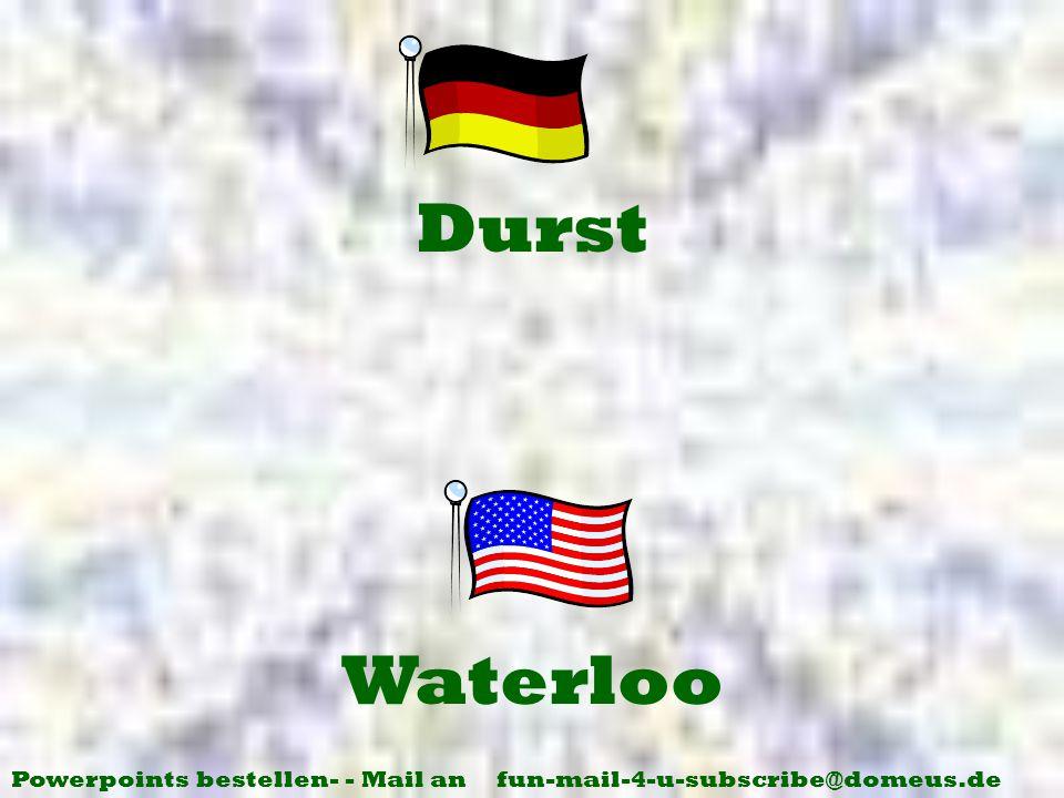 Powerpoints bestellen- - Mail an fun-mail-4-u-subscribe@domeus.de Waterloo Durst