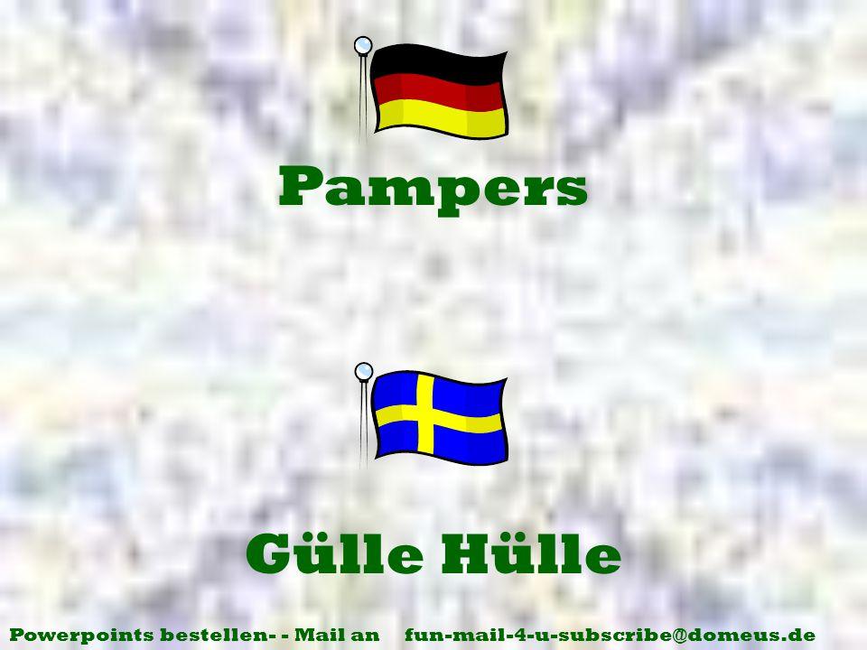 Powerpoints bestellen- - Mail an fun-mail-4-u-subscribe@domeus.de Gülle Hülle Pampers