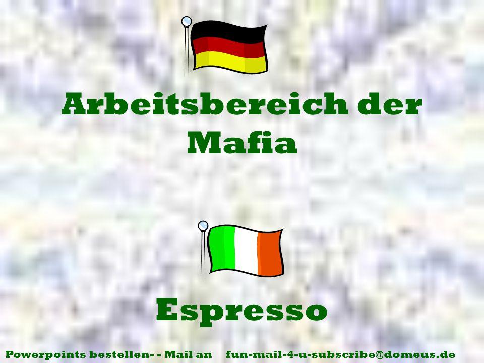 Powerpoints bestellen- - Mail an fun-mail-4-u-subscribe@domeus.de Espresso Arbeitsbereich der Mafia