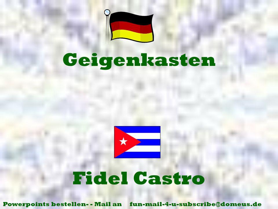 Powerpoints bestellen- - Mail an fun-mail-4-u-subscribe@domeus.de Fidel Castro Geigenkasten