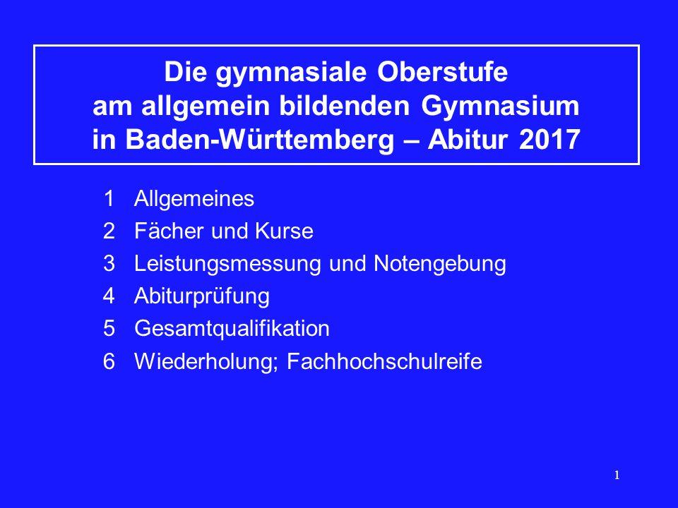 1 Die gymnasiale Oberstufe am allgemein bildenden Gymnasium in Baden-Württemberg – Abitur 2017 1 Allgemeines 2 Fächer und Kurse 3 Leistungsmessung und
