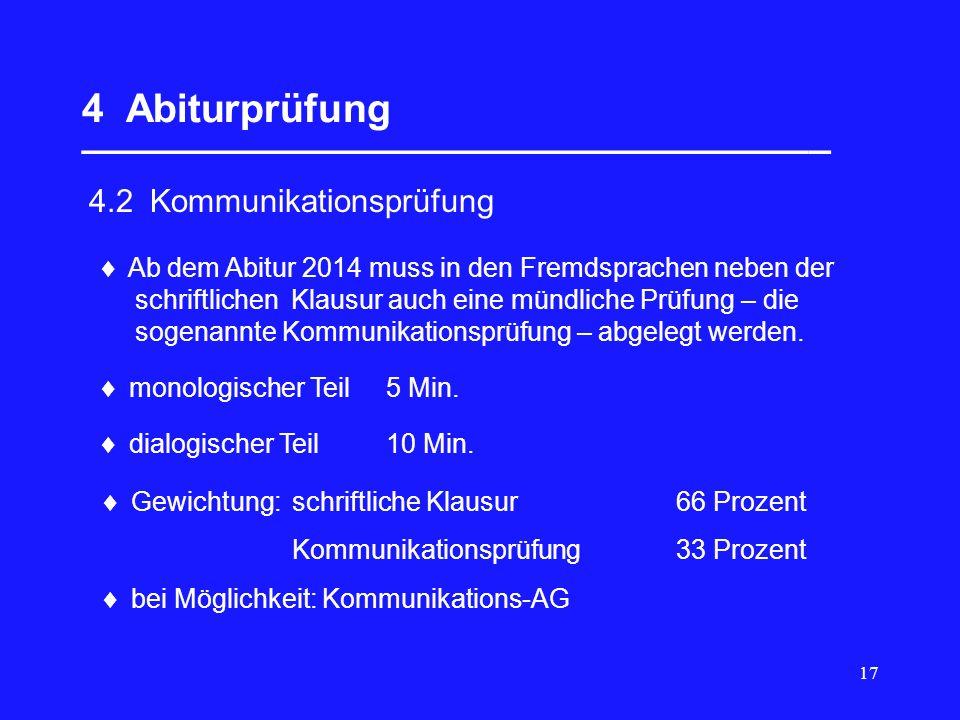 17 4 Abiturprüfung __________________________________  4.2 Kommunikationsprüfung  Ab dem Abitur 2014 muss in den Fremdsprachen neben der schriftlich