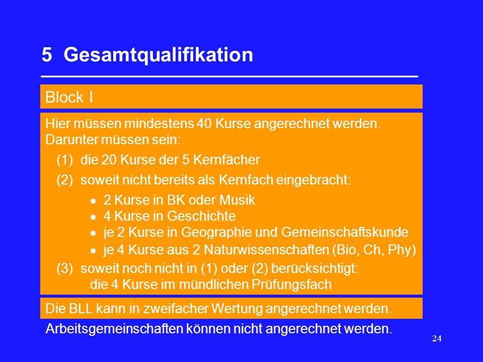 24 5 Gesamtqualifikation __________________________________ Block I Die BLL kann in zweifacher Wertung angerechnet werden. Hier müssen mindestens 40 K