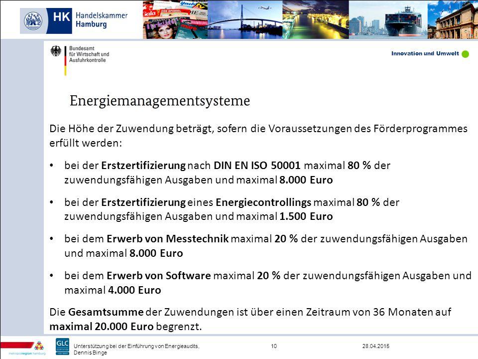 Innovation und Umwelt 28.04.201510Unterstützung bei der Einführung von Energieaudits, Dennis Binge Die Höhe der Zuwendung beträgt, sofern die Vorausse