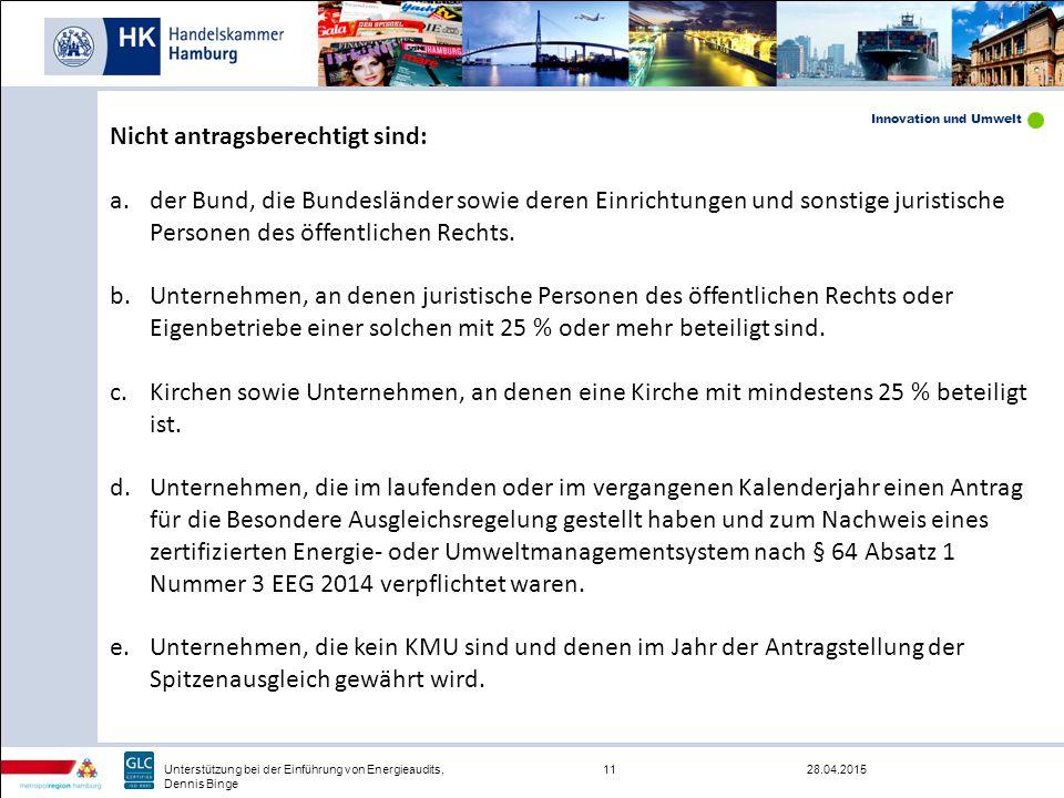 Innovation und Umwelt 28.04.201511Unterstützung bei der Einführung von Energieaudits, Dennis Binge Nicht antragsberechtigt sind: a.der Bund, die Bunde