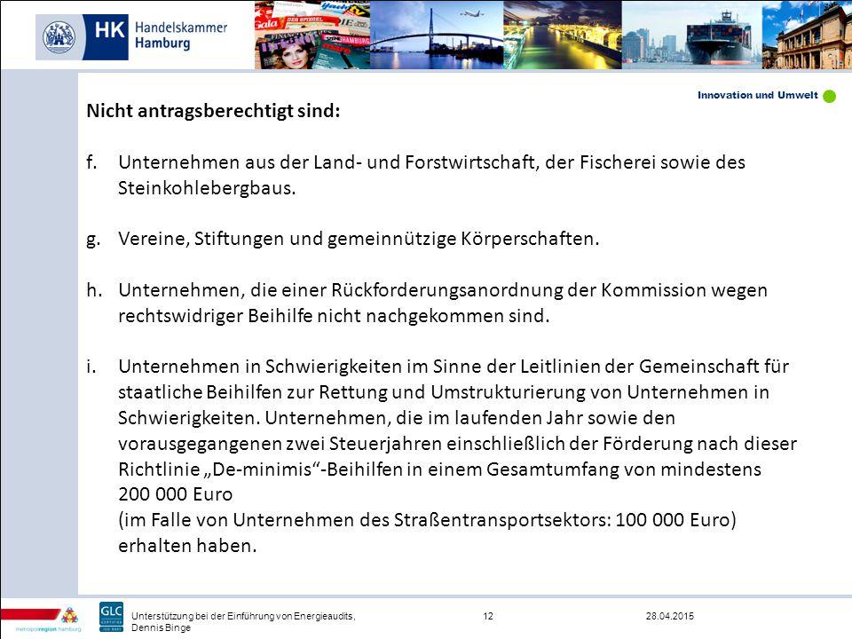 Innovation und Umwelt 28.04.201512Unterstützung bei der Einführung von Energieaudits, Dennis Binge Nicht antragsberechtigt sind: f.Unternehmen aus der