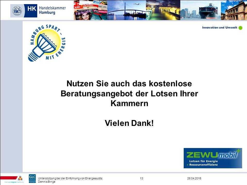 Innovation und Umwelt 28.04.201513Unterstützung bei der Einführung von Energieaudits, Dennis Binge Nutzen Sie auch das kostenlose Beratungsangebot der