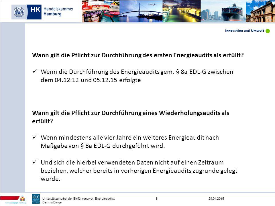 Innovation und Umwelt 28.04.20155Unterstützung bei der Einführung von Energieaudits, Dennis Binge Wann gilt die Pflicht zur Durchführung des ersten En