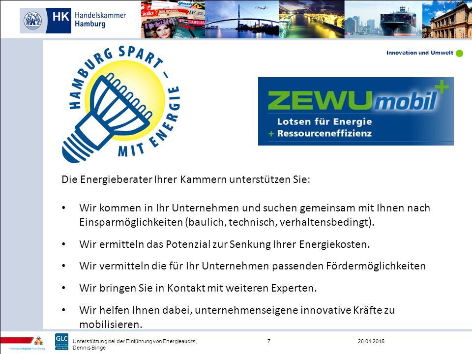 Innovation und Umwelt 28.04.20157Unterstützung bei der Einführung von Energieaudits, Dennis Binge Die Energieberater Ihrer Kammern unterstützen Sie: W