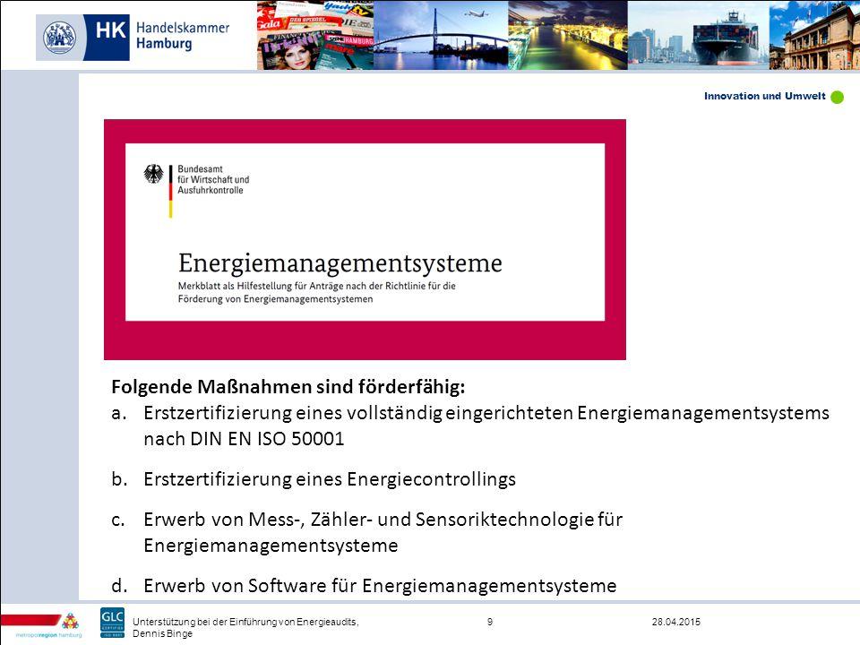 Innovation und Umwelt 28.04.20159Unterstützung bei der Einführung von Energieaudits, Dennis Binge Folgende Maßnahmen sind förderfähig: a.Erstzertifizi