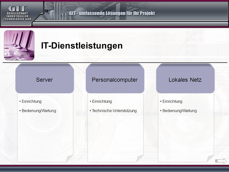 Einrichtung Bedienung/Wartung Einrichtung Technische Unterstützung Einrichtung Bedienung/Wartung IT-Dienstleistungen ServerPersonalcomputerLokales Net
