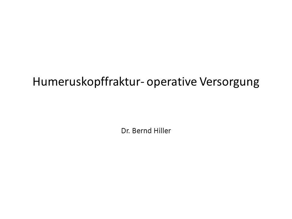 Humeruskopffraktur- operative Versorgung Dr. Bernd Hiller