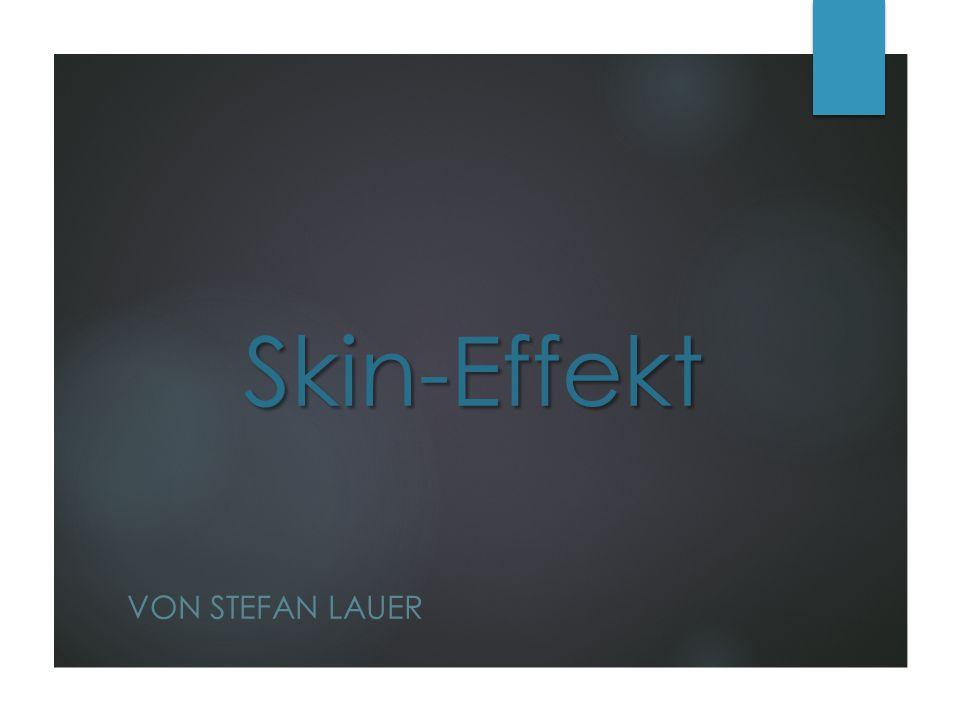 Skin-Effekt VON STEFAN LAUER