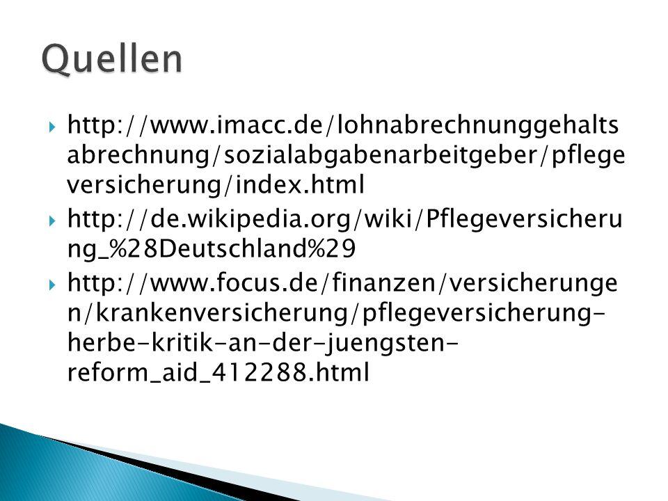  http://www.imacc.de/lohnabrechnunggehalts abrechnung/sozialabgabenarbeitgeber/pflege versicherung/index.html  http://de.wikipedia.org/wiki/Pflegeversicheru ng_%28Deutschland%29  http://www.focus.de/finanzen/versicherunge n/krankenversicherung/pflegeversicherung- herbe-kritik-an-der-juengsten- reform_aid_412288.html