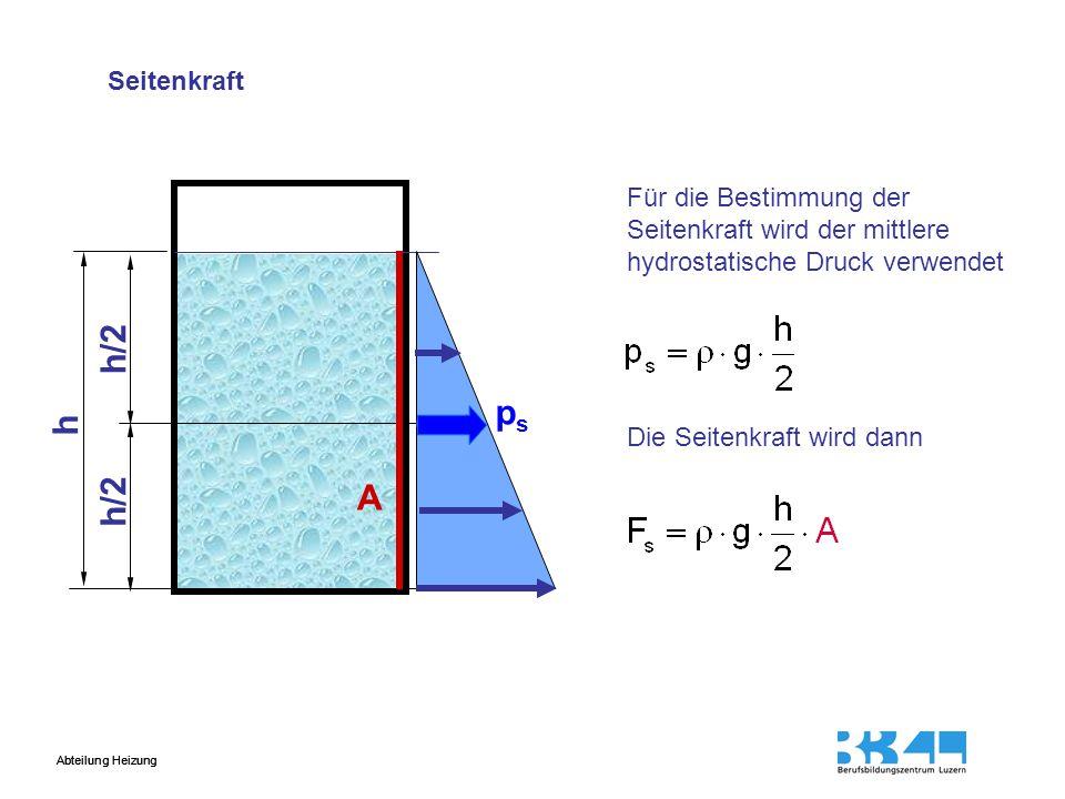 Abteilung Heizung h h/2 Für die Bestimmung der Seitenkraft wird der mittlere hydrostatische Druck verwendet Die Seitenkraft wird dann A psps Seitenkra