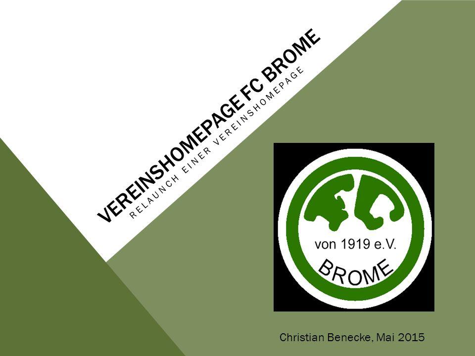 VEREINSHOMEPAGE FC BROME RELAUNCH EINER VEREINSHOMEPAGE Christian Benecke, Mai 2015