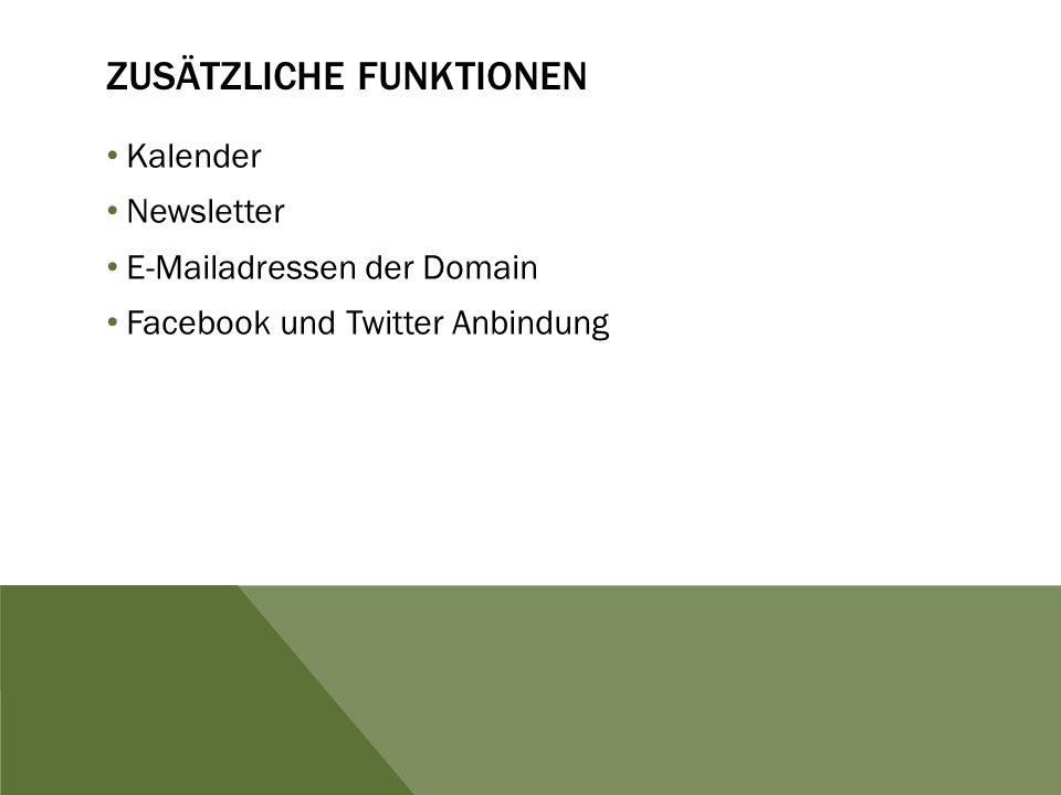 ZUSÄTZLICHE FUNKTIONEN Kalender Newsletter E-Mailadressen der Domain Facebook und Twitter Anbindung