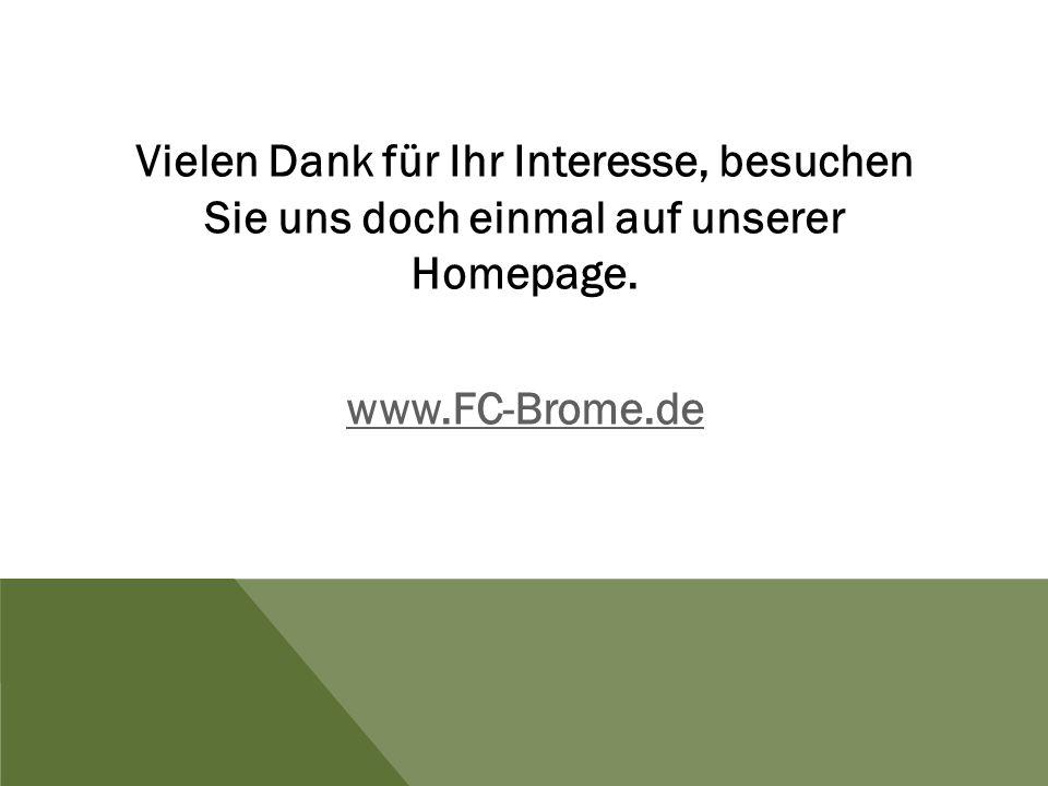 Vielen Dank für Ihr Interesse, besuchen Sie uns doch einmal auf unserer Homepage. www.FC-Brome.de