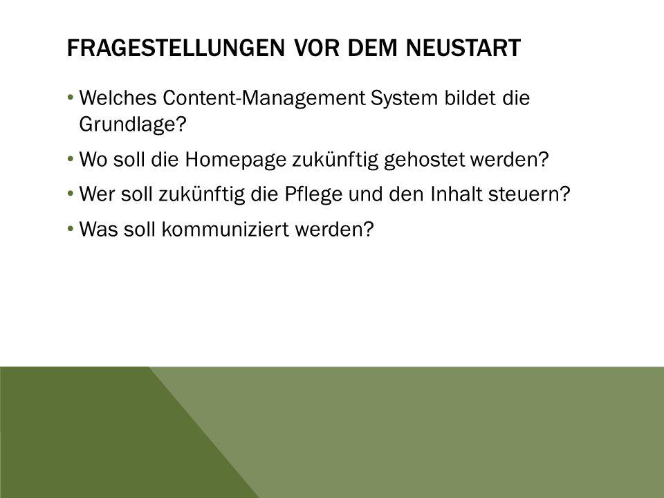 FRAGESTELLUNGEN VOR DEM NEUSTART Welches Content-Management System bildet die Grundlage? Wo soll die Homepage zukünftig gehostet werden? Wer soll zukü