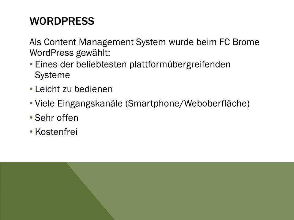 WORDPRESS Als Content Management System wurde beim FC Brome WordPress gewählt: Eines der beliebtesten plattformübergreifenden Systeme Leicht zu bedienen Viele Eingangskanäle (Smartphone/Weboberfläche) Sehr offen Kostenfrei