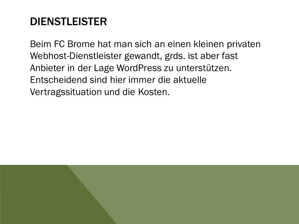 DIENSTLEISTER Beim FC Brome hat man sich an einen kleinen privaten Webhost-Dienstleister gewandt, grds. ist aber fast Anbieter in der Lage WordPress z