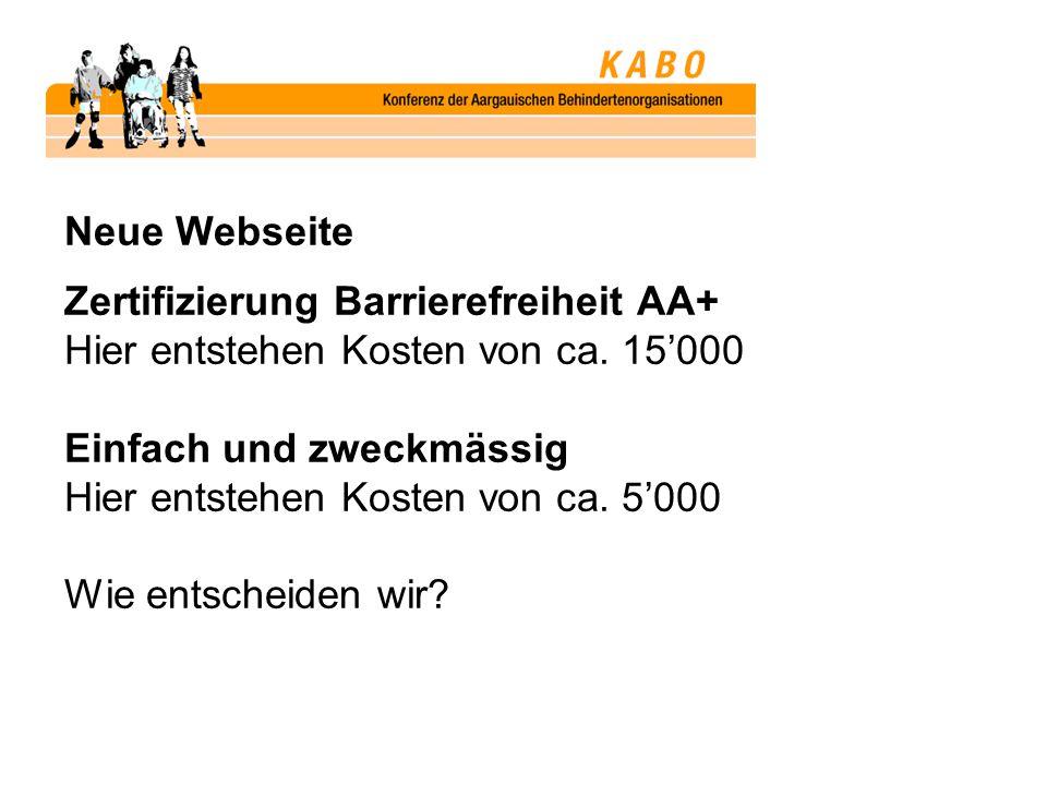 Neue Webseite Zertifizierung Barrierefreiheit AA+ Hier entstehen Kosten von ca. 15'000 Einfach und zweckmässig Hier entstehen Kosten von ca. 5'000 Wie